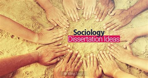 sociology dissertations efficiently illustrating sociology dissertation ideas