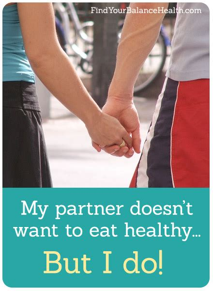 my doesn t want to eat my partner doesn t want to eat healthy but i do find your balance with