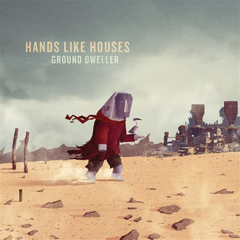 hands like house hands like houses ground dweller lyrics genius
