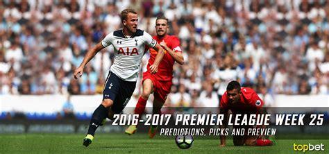 epl week 17 2016 17 premier league week 25 predictions picks preview