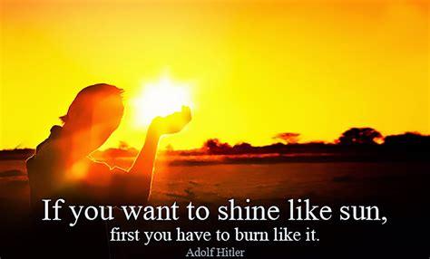 Burn The In You if you want to shine like sun you to burn like
