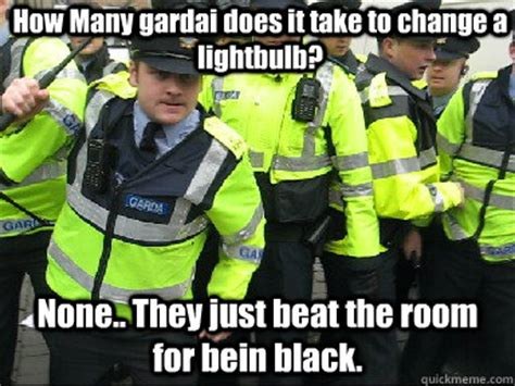 Garda Memes - how many gardai does it take to change a lightbulb none