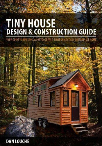 Tiny House Design Construction Guide Tiny House Design Construction Guide By Dan Louche
