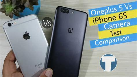 oneplus 5 vs iphone 6s test comparison