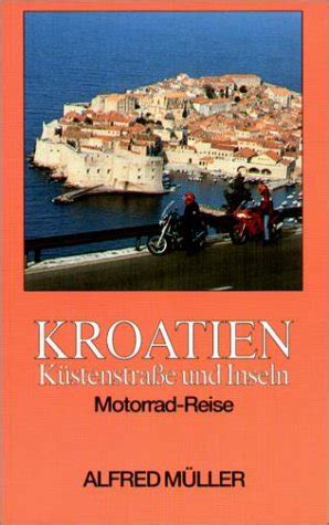 Motorrad Fahren Kroatien by Mit Dem Motorrad Nach Kroatien