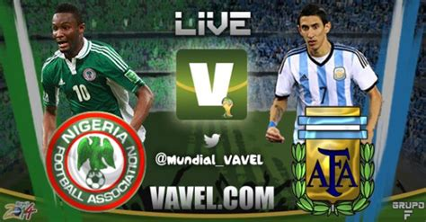 nigeria vs argentina nigeria vs argentina live of fifa world cup 2014 vavel