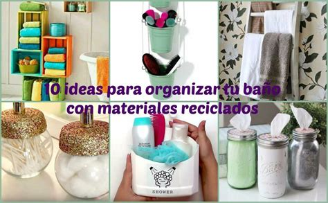 ideas decorativas para organizar tu vivienda tip del dia 10 ideas para organizar tu ba 241 o con materiales reciclados