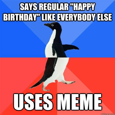 Penguin Birthday Meme - says regular quot happy birthday quot like everybody else uses
