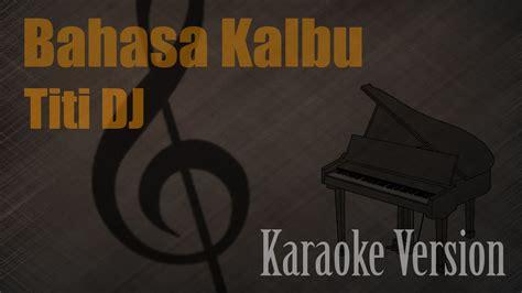 titi dj bahasa kalbu karaoke version ayjeeme karaoke
