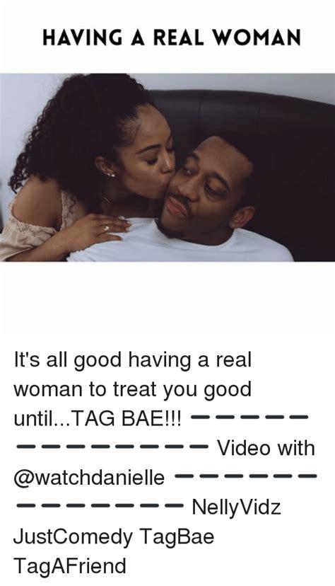 A Real Woman Meme - 25 best memes about bae bae memes