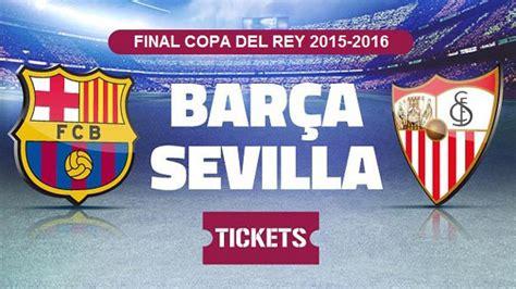 entradas copa del rey 2015 entradas fc barcelona vs sevilla final copa del rey 2015