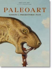 paleoart visions of 9783836555111 paleoart visions of the prehistoric past zoe lescaze 9783836555111 telegraph bookshop