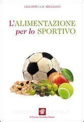 l alimentazione per lo sportivo l alimentazione per lo sportivo miggiano giacinto a il