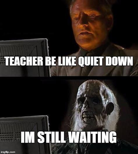 Be Quiet Meme - quiet down imgflip