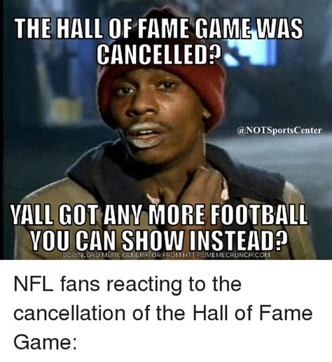 Meme Hall Of Fame - the hall of fame gamewas cancelled a not sports center