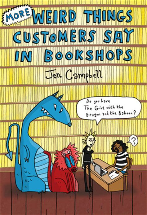 weird things customers say more weird things customers say in bookshops by jen