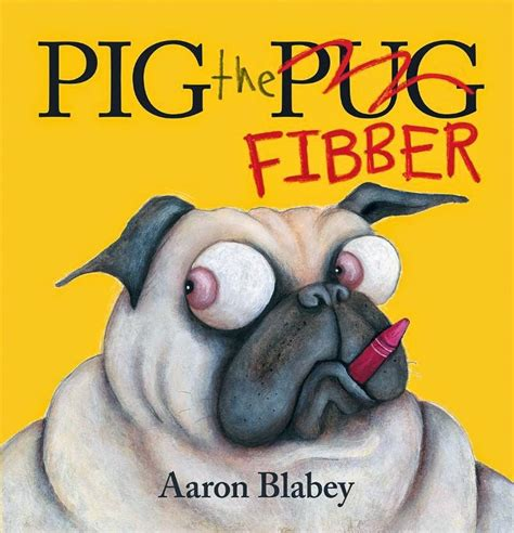 pig the pug brona s books pig the pug and pig the fibber by aaron blabey
