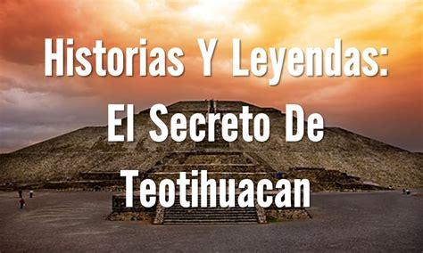 historias y cronopios y 8420406791 historias y leyendas el secreto de teotihuacan youtube