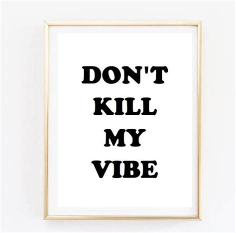 printable quotes tumblr don t kill my vibe quote from angiesprints angiesprints