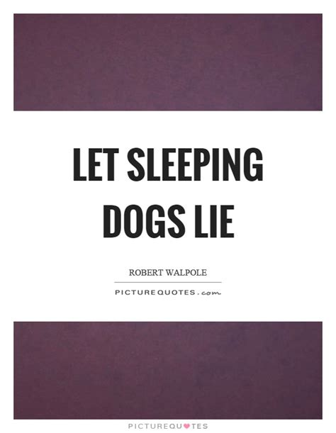 let sleeping dogs lie let sleeping dogs lie picture quotes