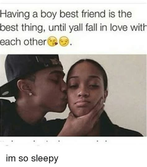 Boy Girl Memes - having a boy best friend is the best thing until yall fall