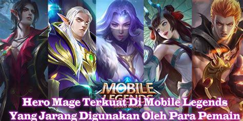 hero mage terkuat  mobile legends  jarang digunakan oleh  pemain