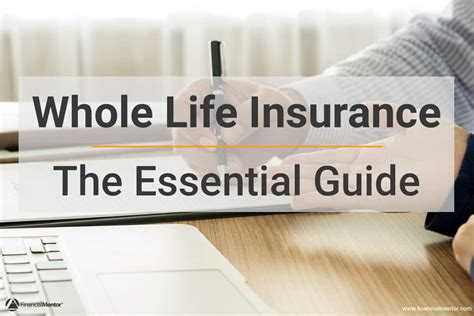 whole life policy whole life insurance the essential guide