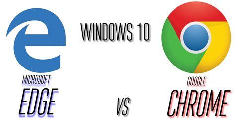 chrome vs edge microsoft edge vs google chrome on windows 10 youtube