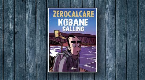 zerocalcare kobane calling 8865436182 zerocalcare l intervista kobane calling e il coraggio di non restare indifferenti il quorum
