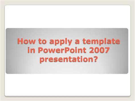 How To Apply A Template In Powerpoint 2007 Presentation Authorstream Apply Powerpoint Template