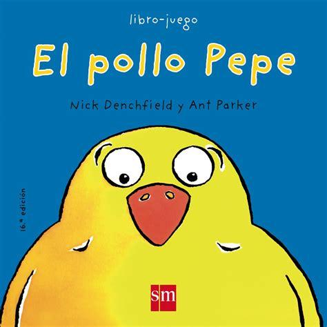 libro el pollo pepe educaci 243 n infantil el pollo pepe