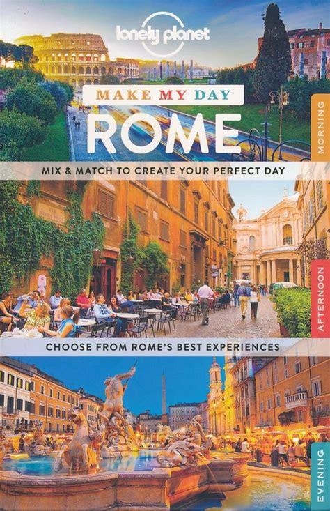 lonely planet roma de reisgids make my day rome lonely planet 9781743609286 reisboekwinkel de zwerver