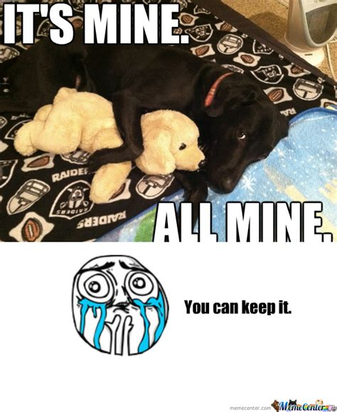 Mine Meme - rmx all mine by abandon57 meme center