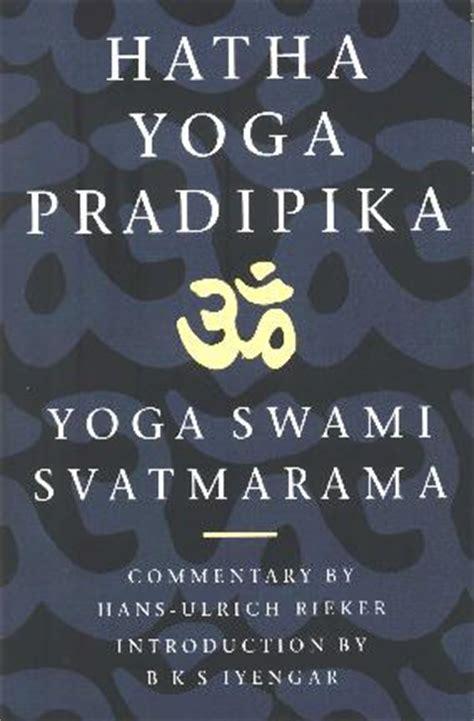 hatha yoga pradipika yoga swami svatmarama hatha yoga pradipika