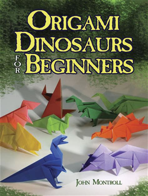 Origami Books For Beginners - origami dinosaurs for beginners by montroll