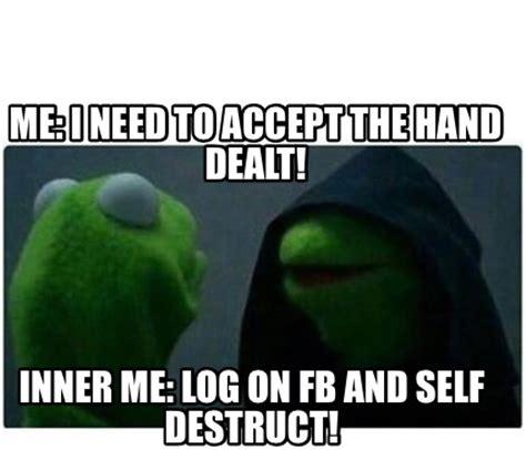 Memes On Fb - meme creator me i need to accept the hand dealt inner