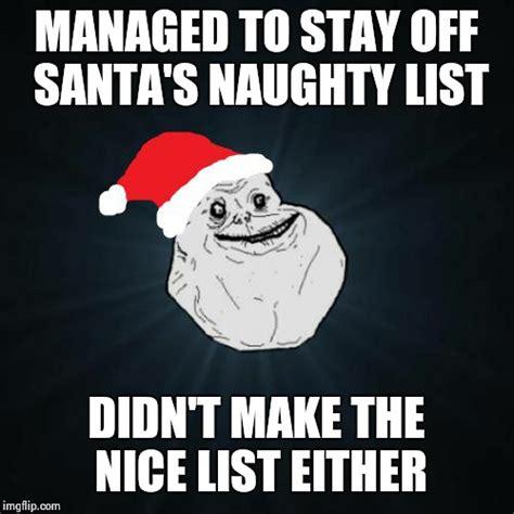 Naughty Christmas Memes - forever alone christmas meme imgflip