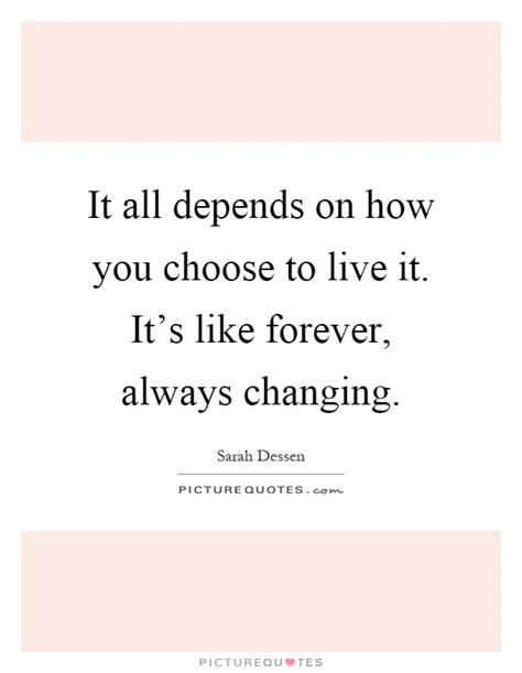 i choose you always forever books it all depends on how you choose to live it it s like