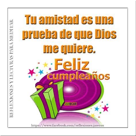 imagenes de amistad y cumpleaños feliz cumplea 241 os tu amistad es una prueba de que dios me
