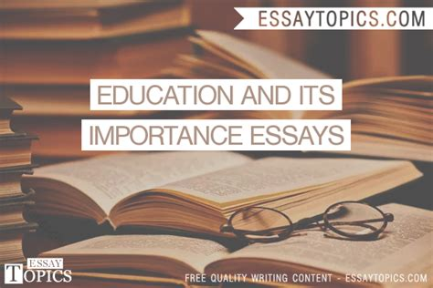 Essays On Education And Its Importance by 50 Education And Its Importance Essays Topics Titles Exles In Free