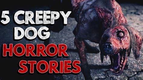 creepy dogs 5 creepy horror stories