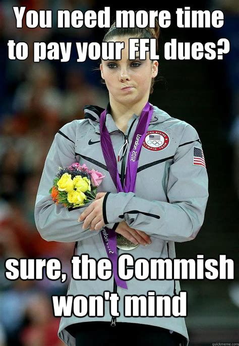 7 Times It Doesnt Pay To Be Girly by You Need More Time To Pay Your Ffl Dues Sure The Commish