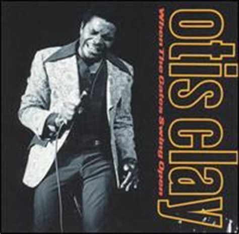 when the gates swing open otis clay mp3 when the gates swing open by otis clay artistdirect