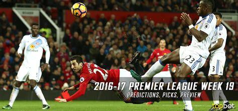 epl week 19 2016 17 premier league week 19 predictions picks preview