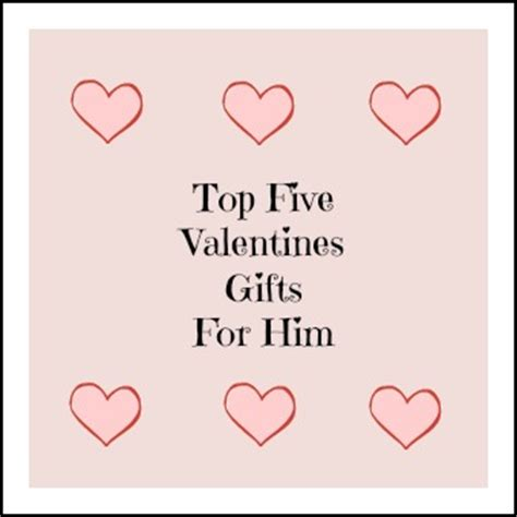valentines gifts for him top five valentines gifts for him of one