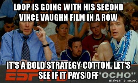 Vince Vaughn Meme - loop is going with his second vince vaughn film in a row