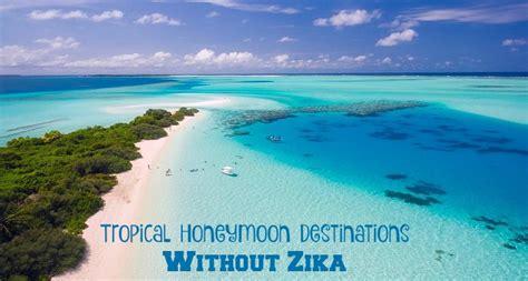 cruises zika free tropical honeymoon destinations without zika
