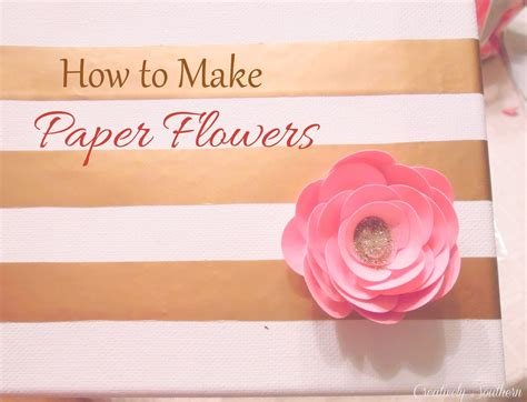 How To Make A Craft Paper Flower - how to make paper flowers creatively southern