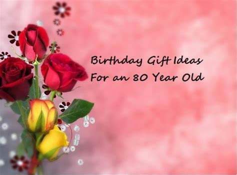 Gifts For 80 Year - birthday gift ideas for an 80 year goody guidesgoody