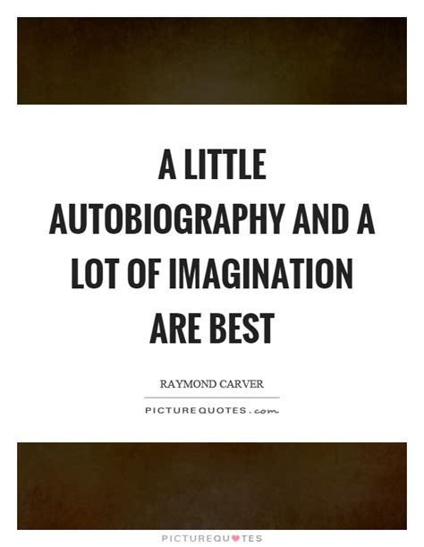 quotes about biography and autobiography a little autobiography and a lot of imagination are best